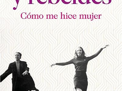 """""""Fabulosas y rebeldes"""". Joana Bonet rinde homenaje a las figuras femeninas que influyeron en su vida"""