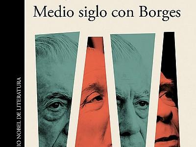 """""""Medio siglo con Borges"""". Mario Vargas Llosa examina y recuerda a un escritor que marcó su trayector"""